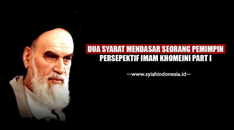 Dua Syarat Mendasar Seorang Pemimpin Persepektif Imam Khomeini Part I