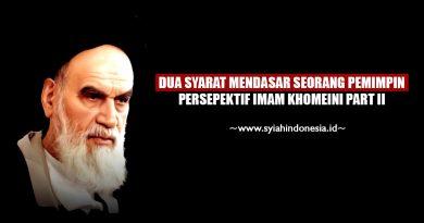 Dua Syarat Mendasar Seorang Pemimpin Persepektif Imam Khomeini Part II